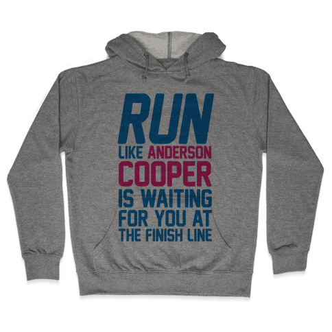 Run Like Anderson Cooper Is Waiting For You At The Finish Line Hooded Sweatshirt