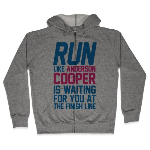 Run Like Anderson Cooper Is Waiting For You At The Finish Line Zip Hoodie
