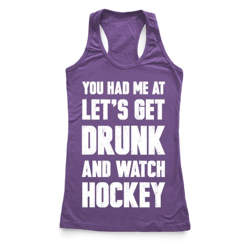 You Had Me At Let's Get Drunk And Watch Hockey Racerback Tank Top