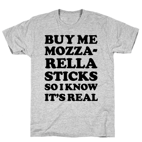 Buy Me Mozzarella Sticks So I Know It's Real Mens T-Shirt