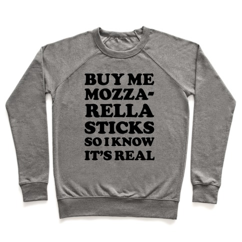 Buy Me Mozzarella Sticks So I Know It's Real Pullover