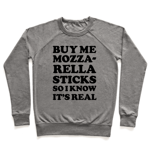 Buy Me Mozzarella Sticks So I Know It's Real Pullover