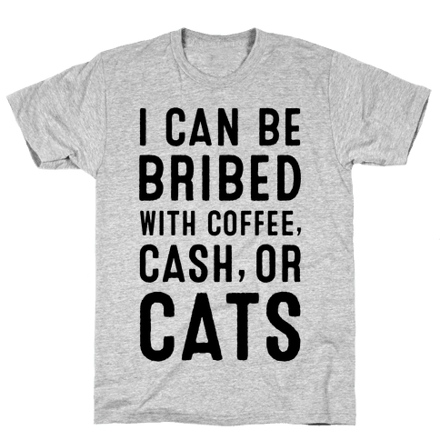 I Can be Bribed with Coffee, Cash, or Cats Mens T-Shirt