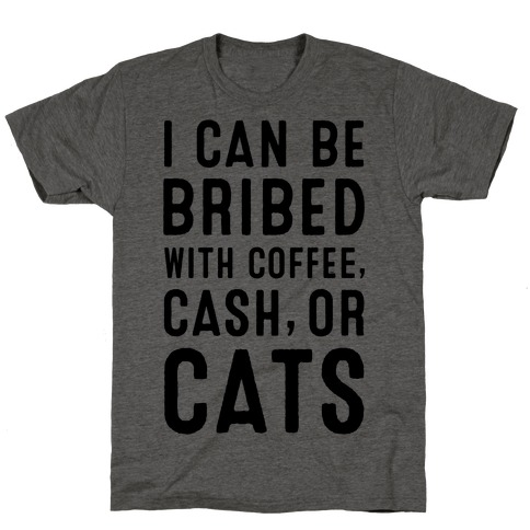 I Can be Bribed with Coffee, Cash, or Cats T-Shirt