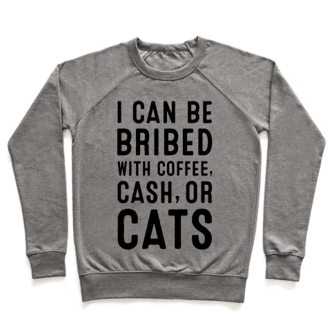 I Can be Bribed with Coffee, Cash, or Cats Pullover