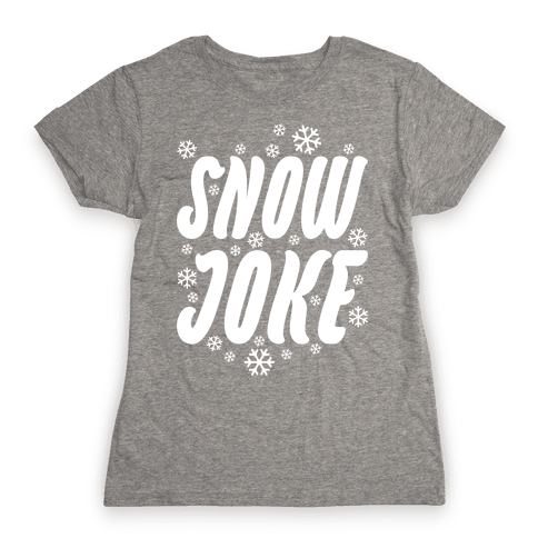 Snow Joke Womens T-Shirt