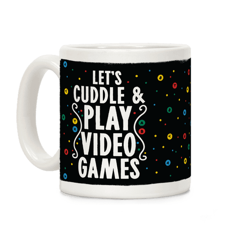 Let's Cuddle and Play Video Games Coffee Mug