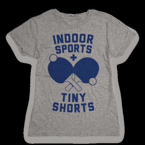 Indoor Sports + Tiny Shorts Womens T-Shirt