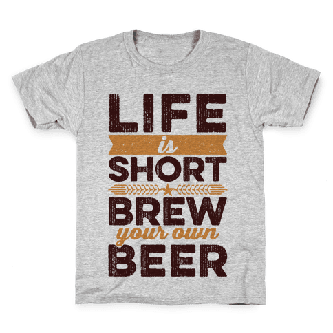 Life Is Short, Brew Your Own Beer Kids T-Shirt