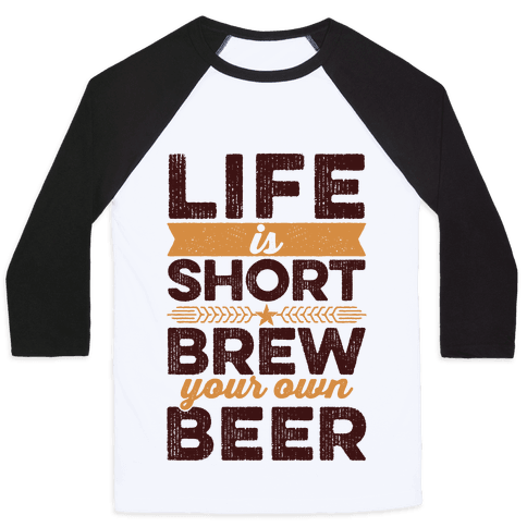 Life Is Short, Brew Your Own Beer Baseball Tee