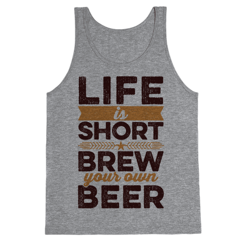 Life Is Short, Brew Your Own Beer Tank Top