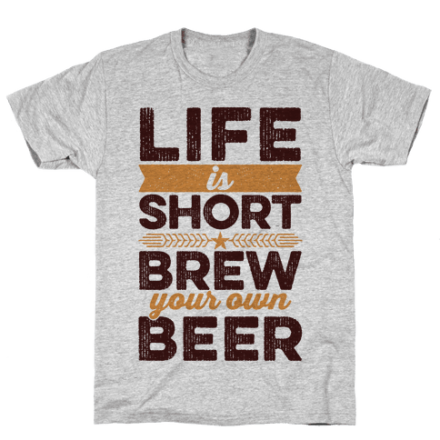 Life Is Short, Brew Your Own Beer Mens T-Shirt