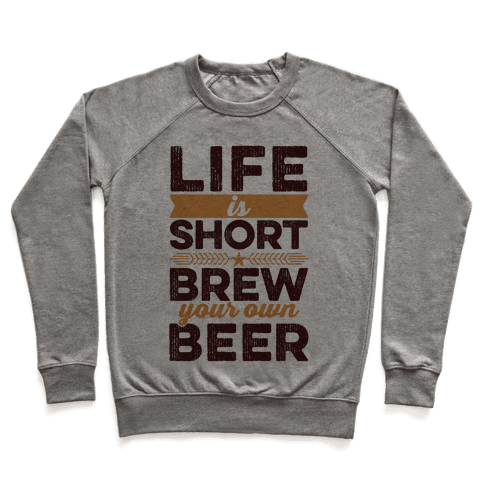Life Is Short, Brew Your Own Beer Pullover