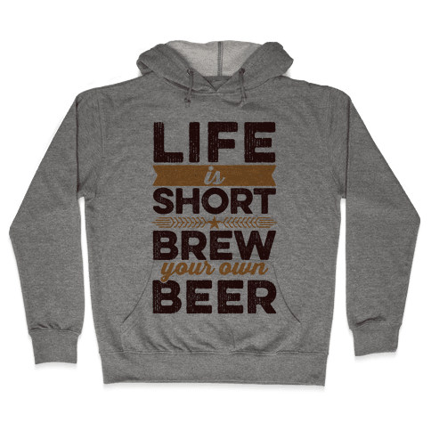 Life Is Short, Brew Your Own Beer Hooded Sweatshirt