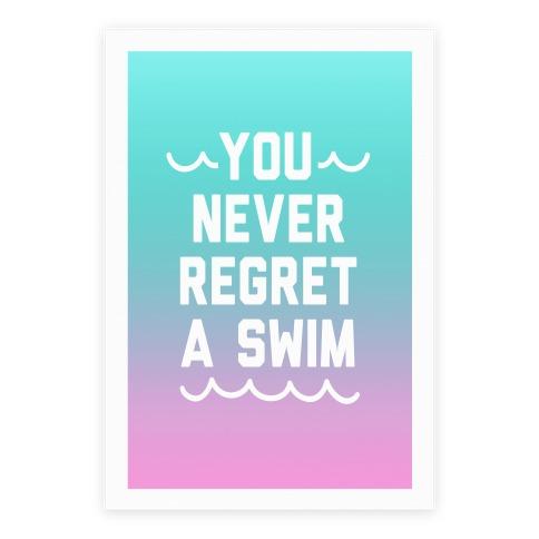 You Never Regret A Swim Poster