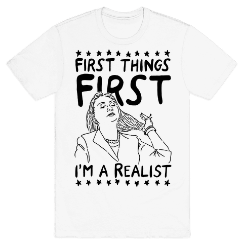 First Things First I'm a Realist Mens T-Shirt