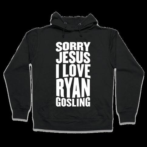 Sorry Jesus, I Love Ryan Gosling Hooded Sweatshirt