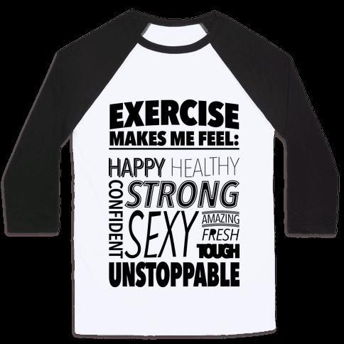 Exercise Makes Me Feel: Baseball Tee