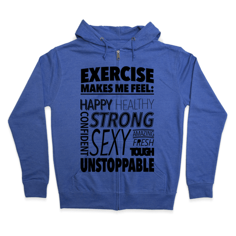 Exercise Makes Me Feel: Zip Hoodie