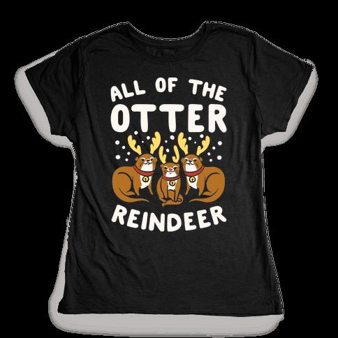 All of The Otter Reindeer Womens T-Shirt