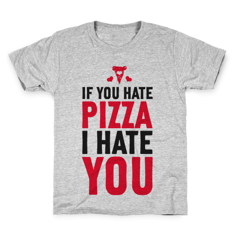 If You Hate Pizza, I Hate You! Kids T-Shirt