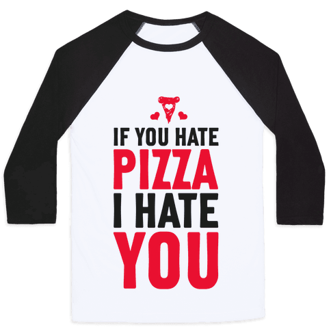 If You Hate Pizza, I Hate You! Baseball Tee