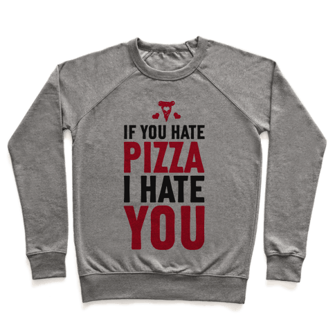 If You Hate Pizza, I Hate You! Pullover