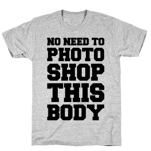 No Need To Photoshop This Body Mens T-Shirt