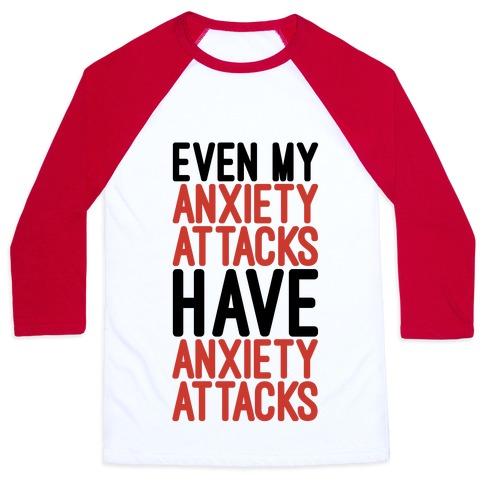 Even My Anxiety Attacks Baseball Tee