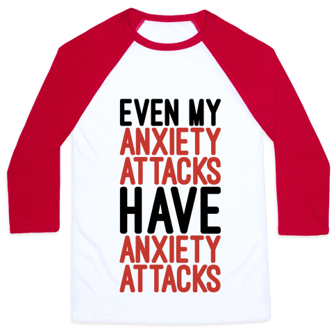 Even My Anxiety Attacks Baseball Tee