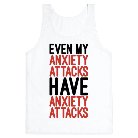 Even My Anxiety Attacks Tank Top