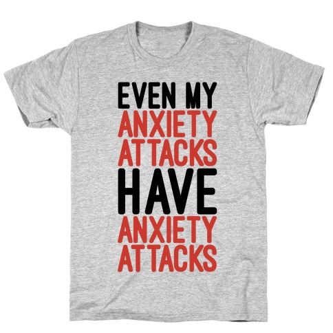 Even My Anxiety Attacks T-Shirt