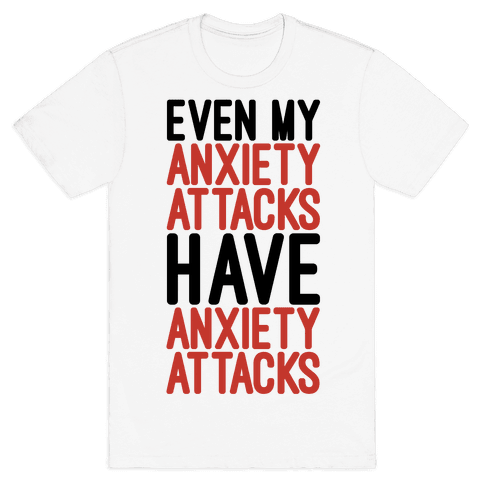 Even My Anxiety Attacks Mens T-Shirt