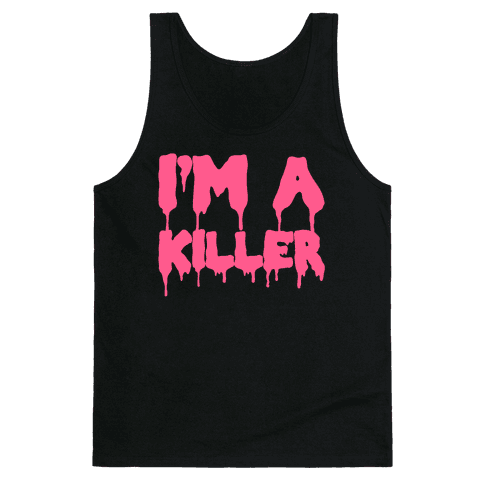 I'm A Killer Tank Top