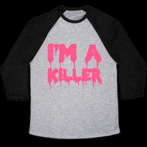 I'm A Killer Baseball Tee
