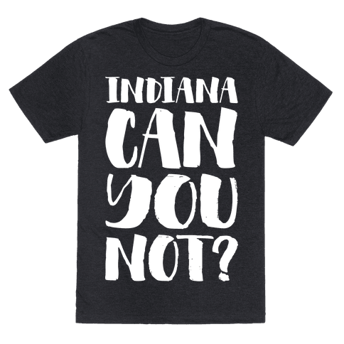 Indiana Can You Not?