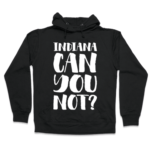 Indiana Can You Not? Hooded Sweatshirt