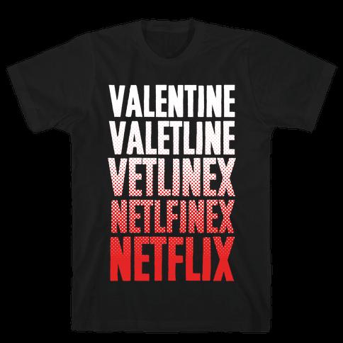 Valentine? You Mean Netflix? Mens T-Shirt