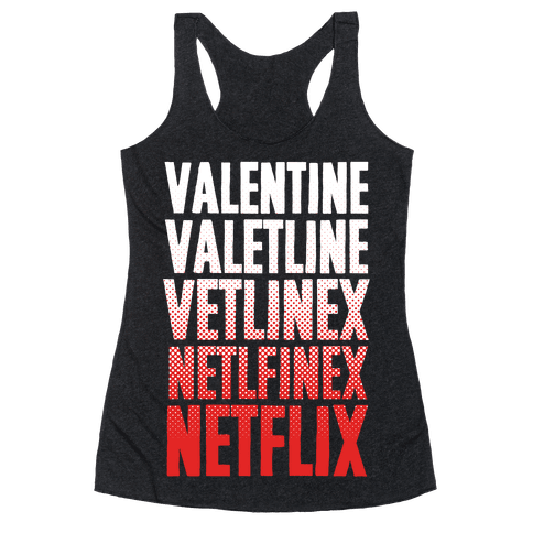 Valentine? You Mean Netflix? Racerback Tank Top