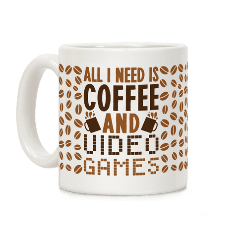 All I Need Is Coffee And Video Games Coffee Mug