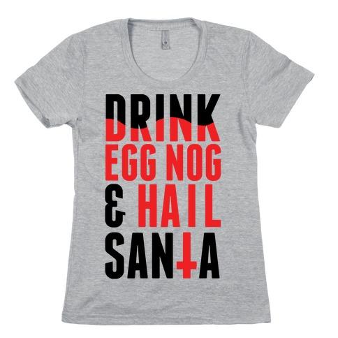 Drink Egg Nog and Hail Santa Womens T-Shirt