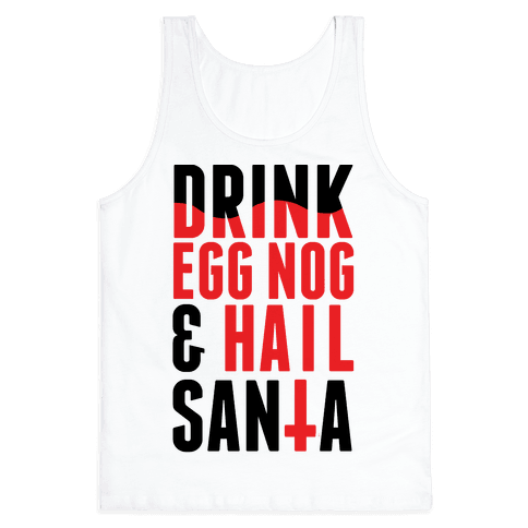 Drink Egg Nog and Hail Santa Tank Top