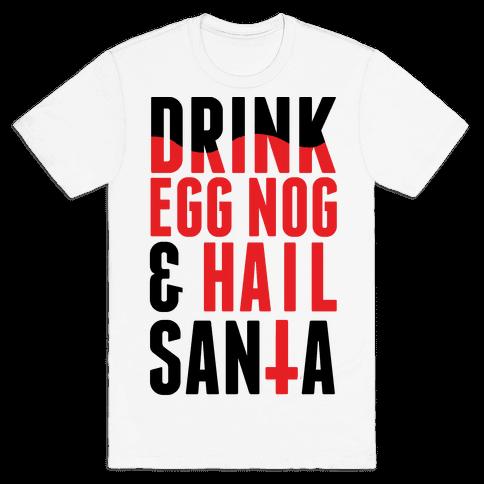 Drink Egg Nog and Hail Santa Mens T-Shirt