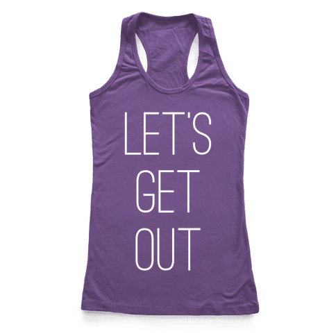 Let's Get Out Racerback Tank Top