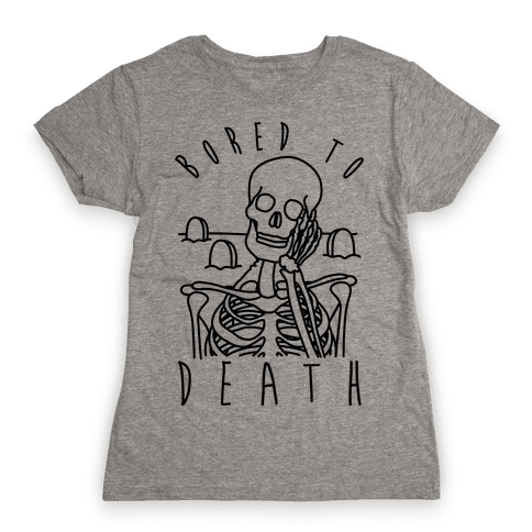 Bored To Death Womens T-Shirt