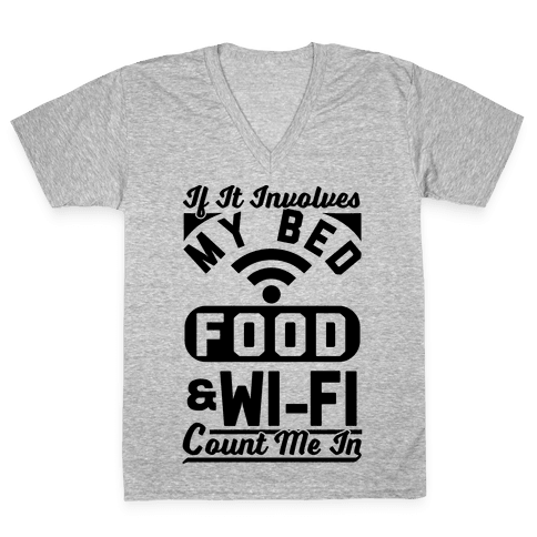 If It Involves My Bed Food & Wi-FI Count Me In V-Neck Tee Shirt