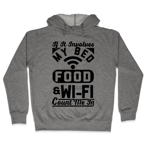 If It Involves My Bed Food & Wi-FI Count Me In Hooded Sweatshirt