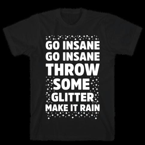 Go Insane Go Insane Throw Some Glitter Make It Rain Mens T-Shirt