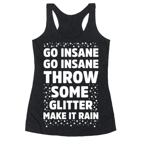 Go Insane Go Insane Throw Some Glitter Make It Rain Racerback Tank Top