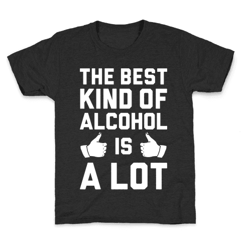 A Lot Of Alcohol Kids T-Shirt